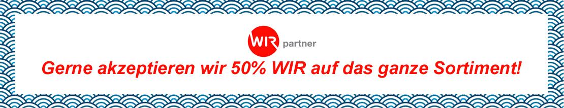 Gerne akzeptieren wir 50% WIR auf das ganze Sortiment!